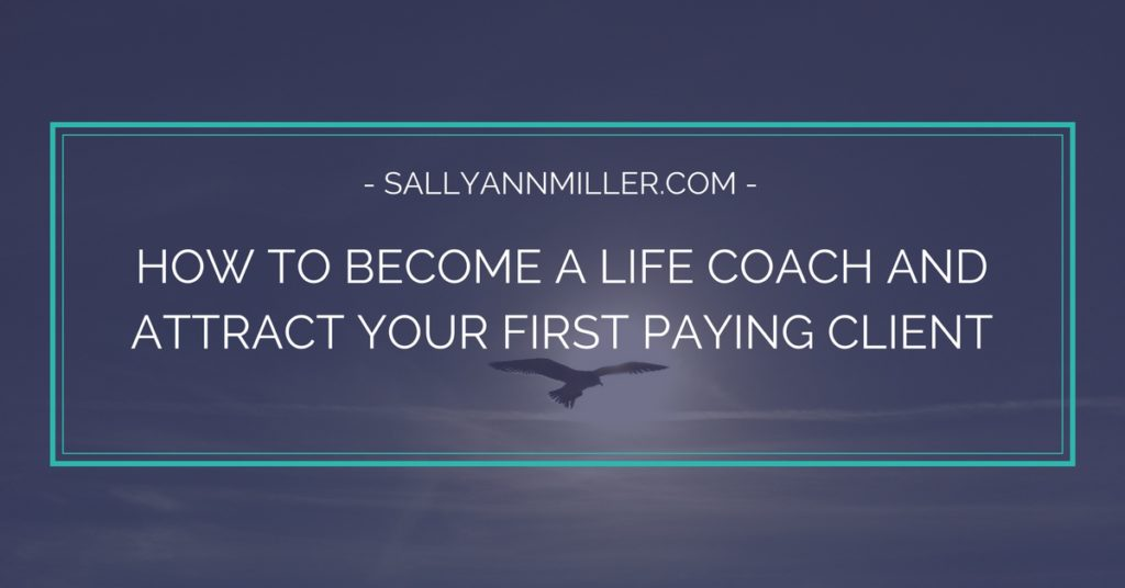 How to Become a Life Coach and Attract Your First Paying