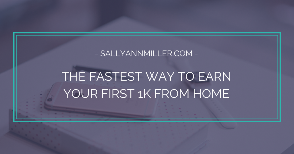 The Fastest Way To Earn Your First 1K From Home
