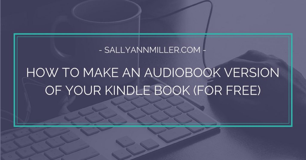 How To Make An Audiobook Version Of Your Kindle Book (For Free)