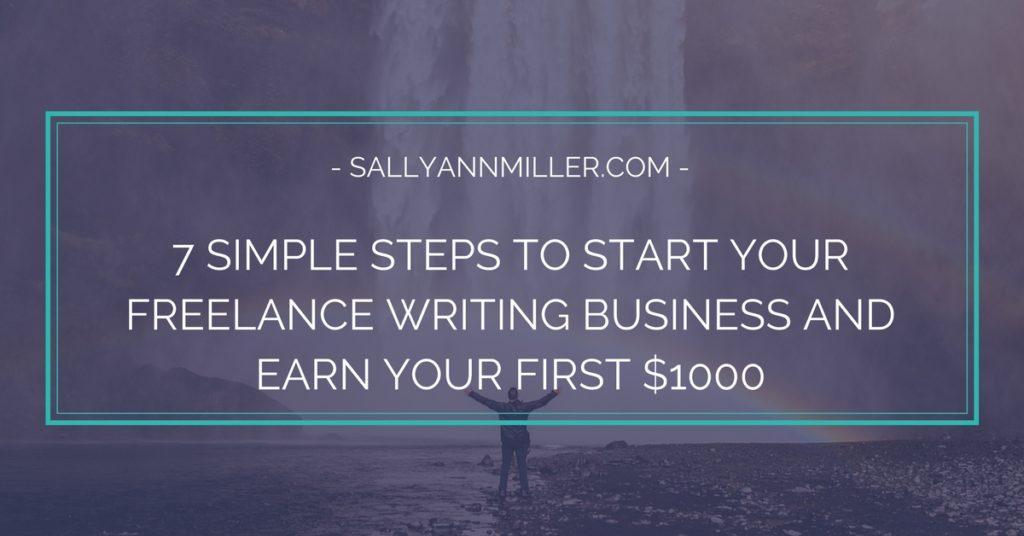 7 Simple Steps to Start Your Freelance Writing Business and Earn Your First $1,000