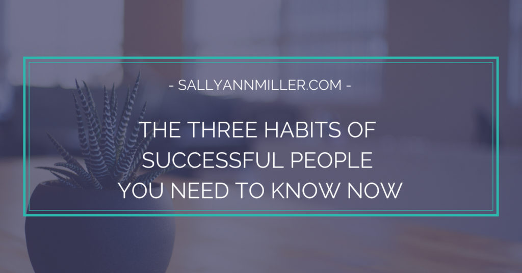 Wondering what habits of successful people share? Here are three of them.