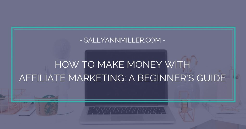 Wondering how to make money with affiliate marketing? Here's a beginner's guide to help you get started.