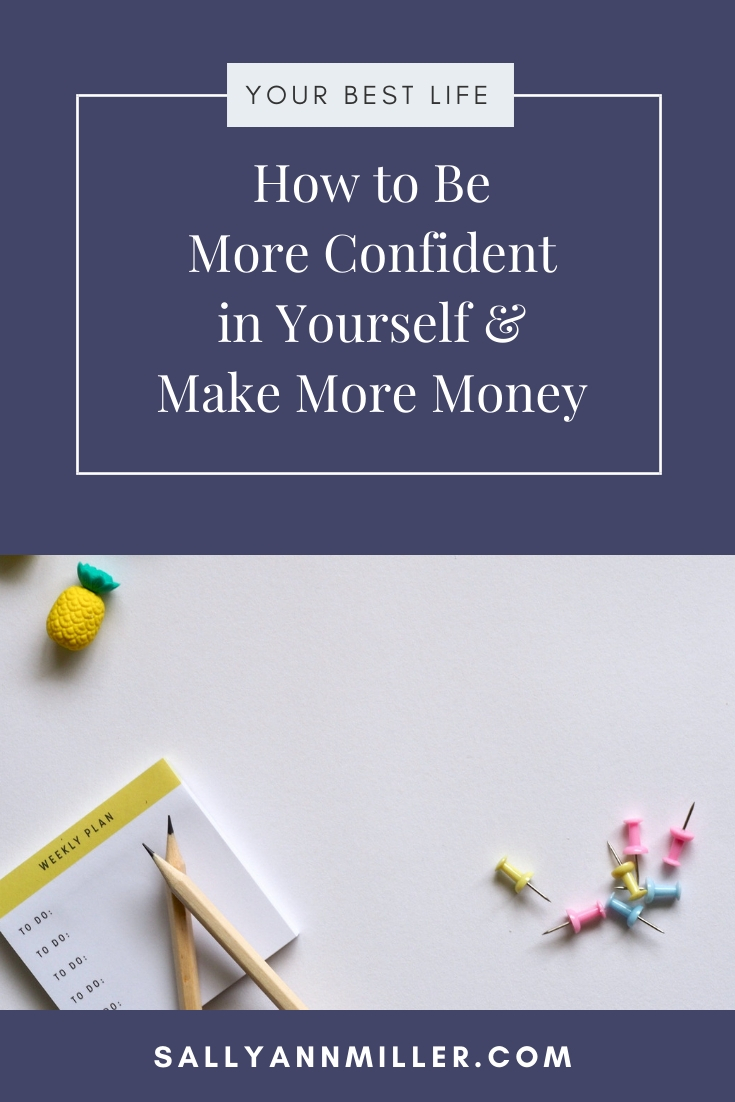 Leran how to be more confident in yourself so you can make more money.