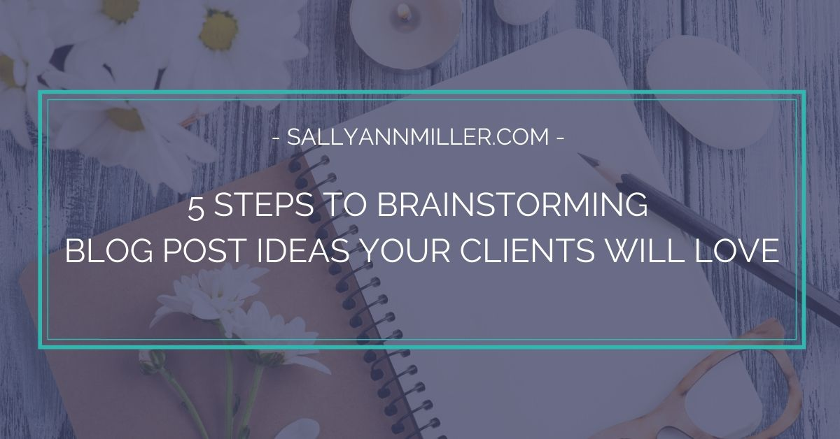 How to brainstorm blog post ideas for clients.