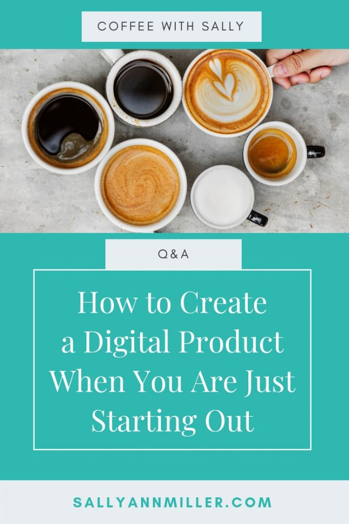 Q&A: How to Create a Digital Product when You Are Just Starting Out