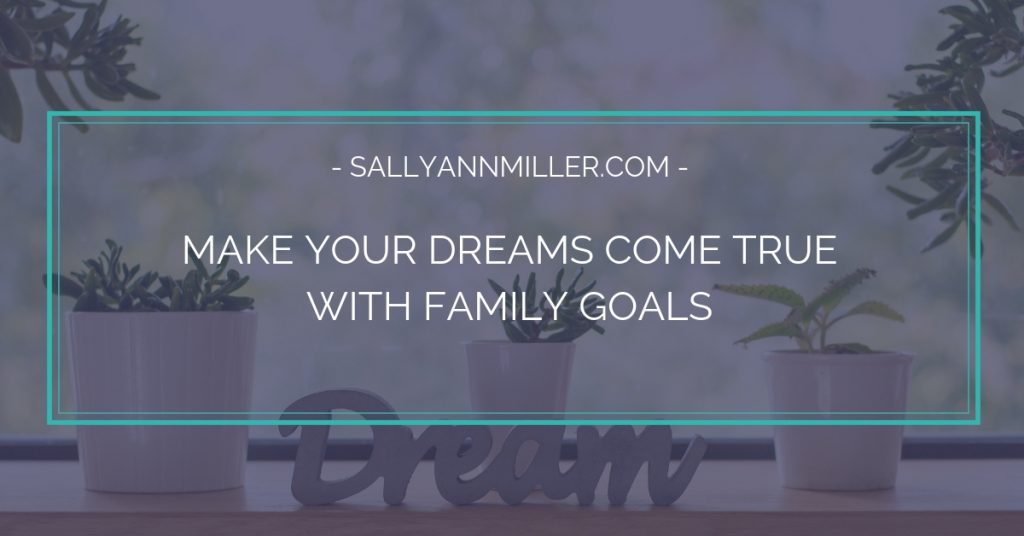 What do you wish you could do this year? Setting family goals can help make your dreams become reality.