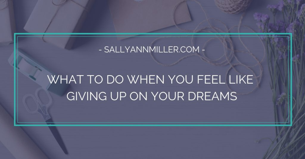 When you feel like giving up on your dreams, try this instead.