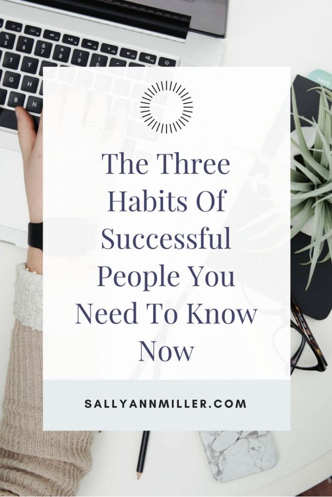 Here are three habits of successful people you can implement now.