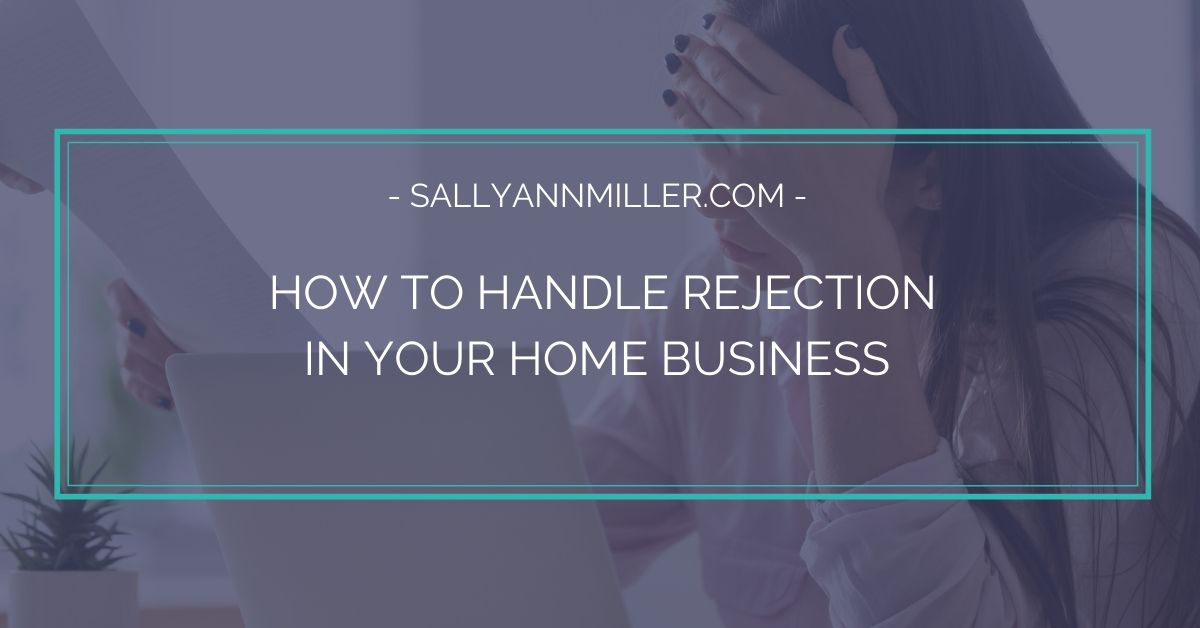 Learn how to handle rejection in your home business.