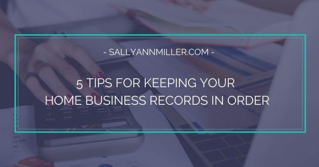 5 tips for keeping your home business records in order.