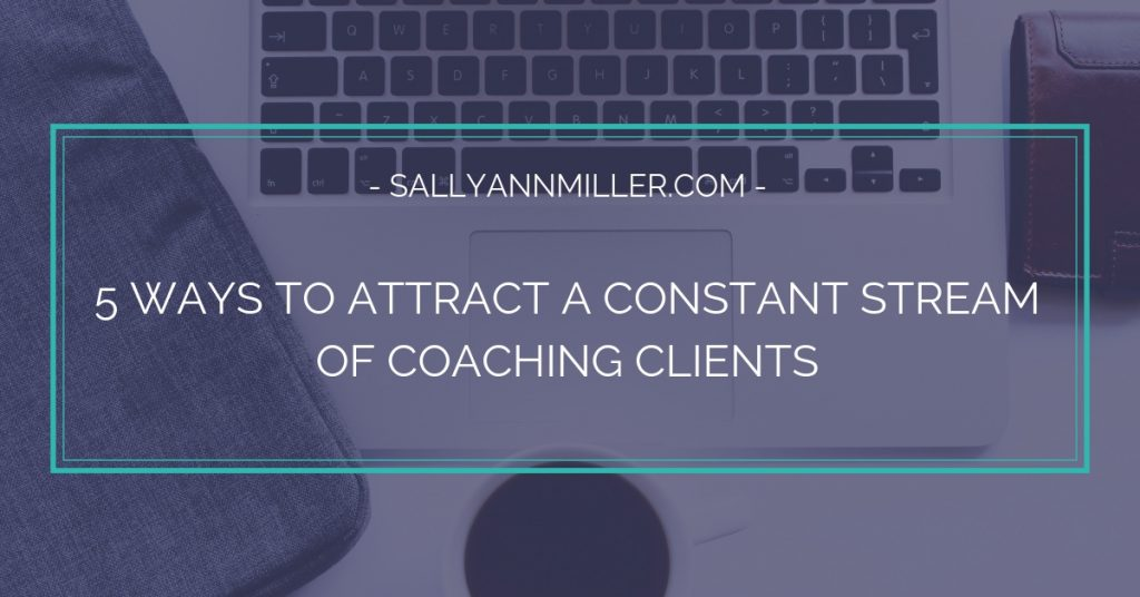 5 Ways to Attract a Constant Stream of Coaching Clients
