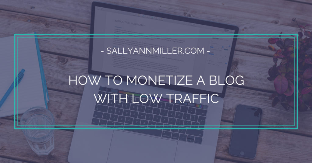 Wondering how to monetize a blog when you have low traffic? Here are three different ideas for you to try.