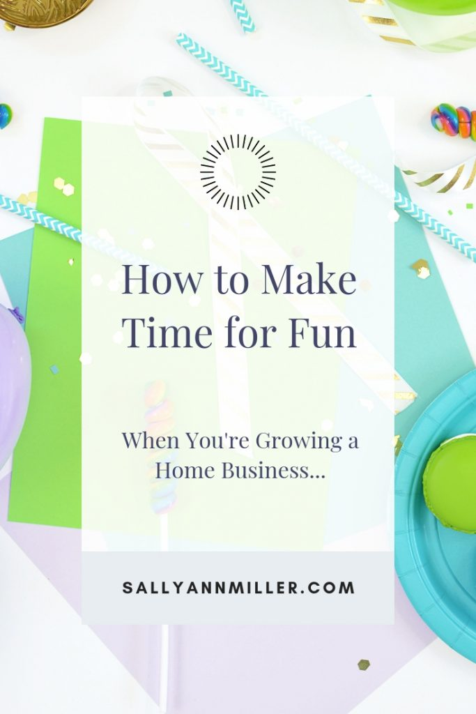 How to make time for fun when you're busy growing a home business