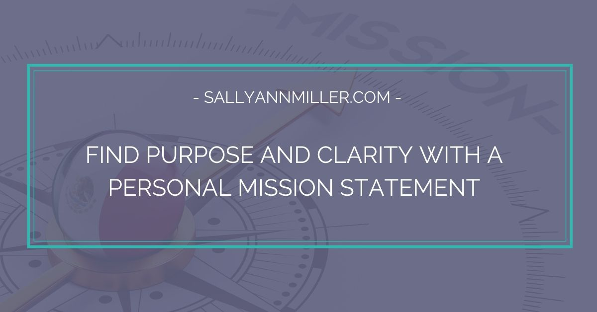 How to find purpose and clarity with a personal mission statement