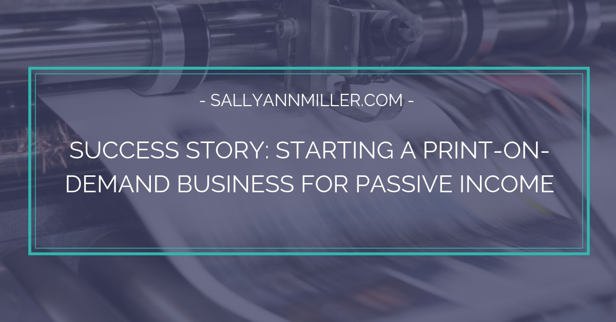 Learn how starting a print-on-demand business helped this busy mom increase her passive income.