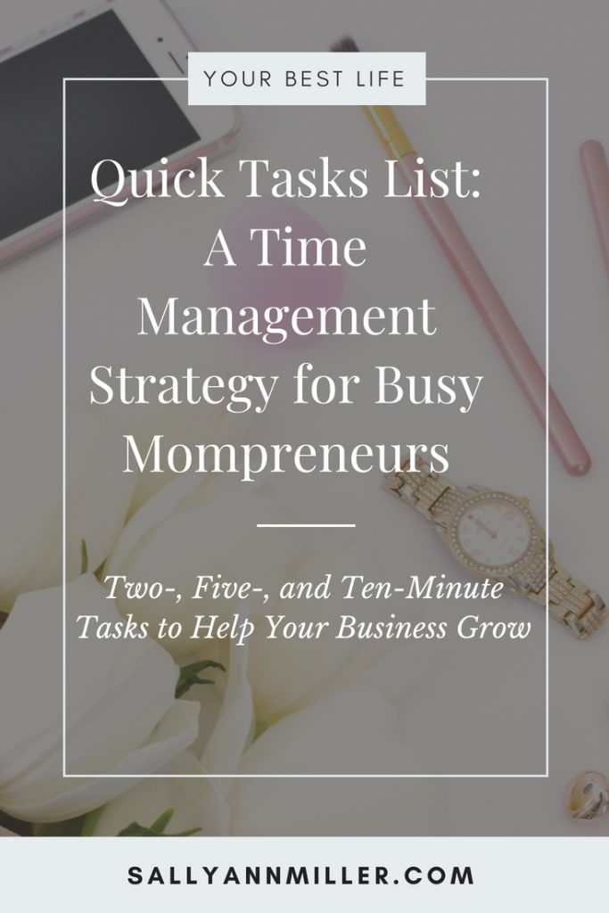 Creating a quick tasks list will help you grow your business whenever you have a few extra minutes. This time management strategy for busy mompreneurs helps you get everything done. #mompreneur #worklifebalance