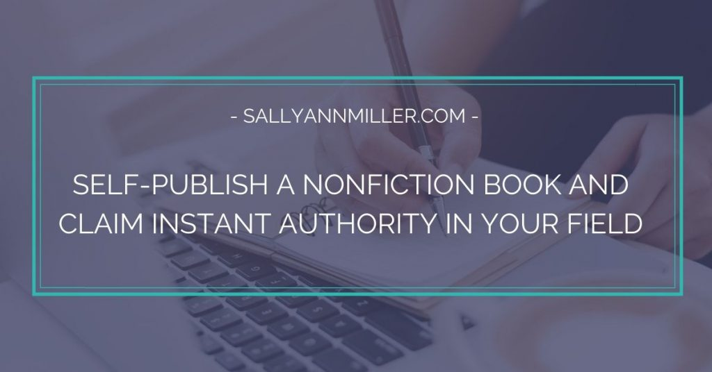 Learn how to Self-Publish a Nonfiction Book and Claim Instant Authority in Your Field
