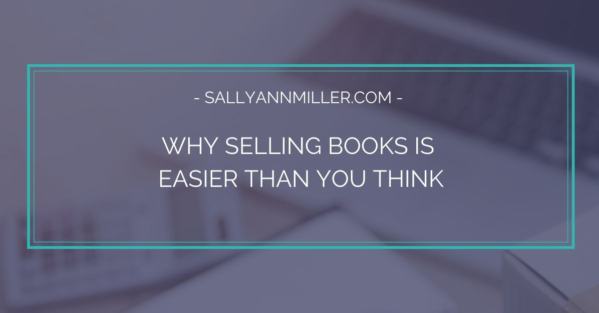 Why selling books is easier than you think. One tip to help you sell more books.