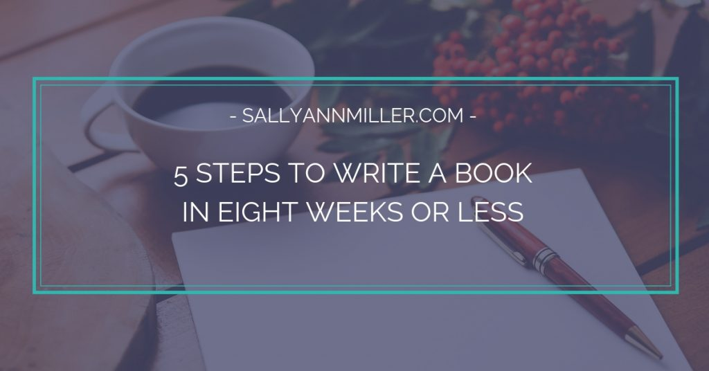 Steps to writing a book in eight weeks or less