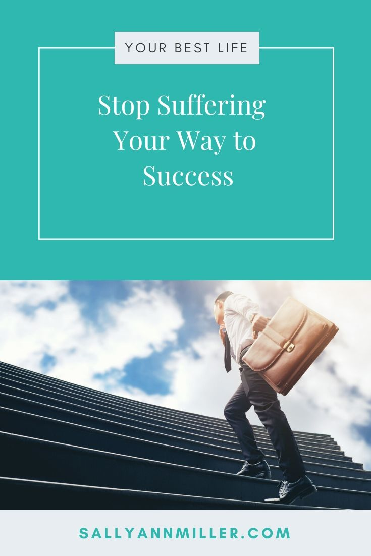 Why it's time to stop suffering for your success and embrace positive energy.