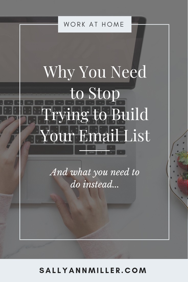 Pinterest image that reads: Why You Need to Stop Trying to Build Your Email List And what you need to do instead...