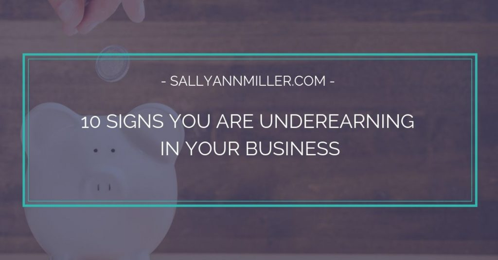 10 signs you are underearning in your business and might need a money mindset adjustment.