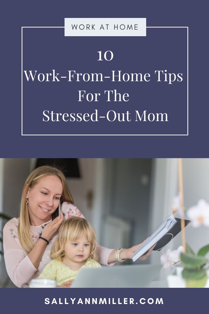 10 work-from-home tips for the stressed out mom.