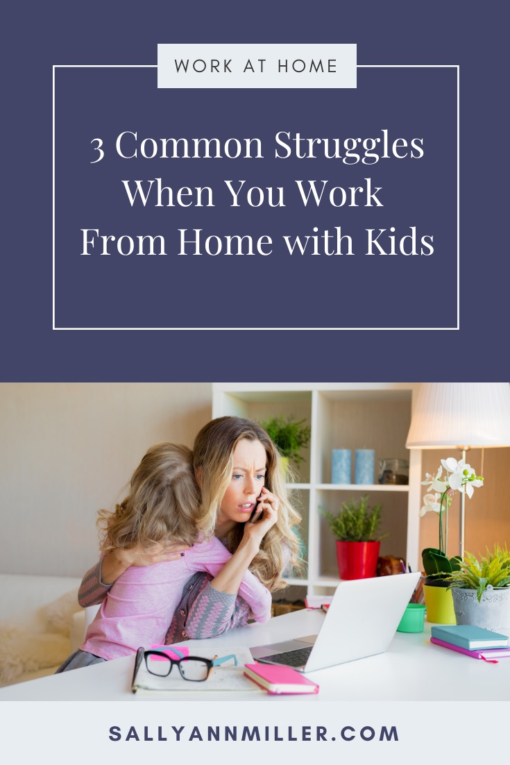 Working from home with kids isn't always easy. Here are three common problems you will face plus tips for overcoming them.
